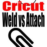 Cricut Weld vs Cricut Attach PIN