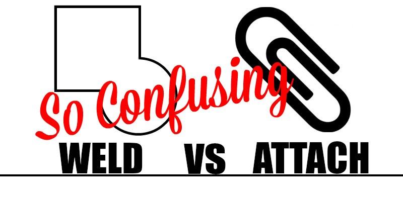 Weld vs Attach - So Confusing 2