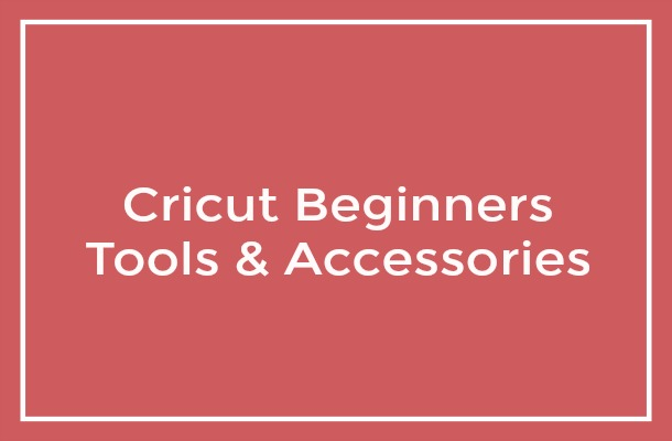 Cricut Beginners Tools and Accessories 2