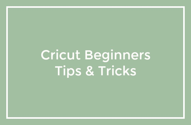 Cricut Beginners Tips & Tricks